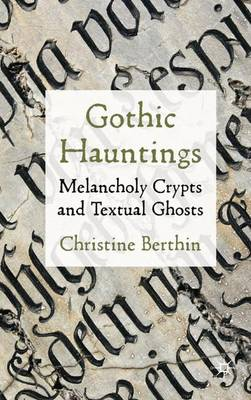 Gothic Hauntings: Melancholy Crypts and Textual Ghosts (Hardback)