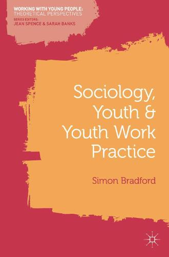 Sociology, Youth and Youth Work Practice - Working with Young People (Paperback)