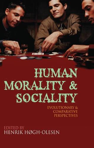 Human Morality and Sociality: Evolutionary and Comparative Perspectives (Hardback)