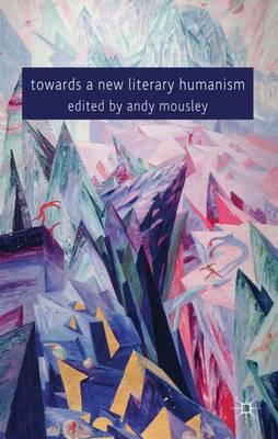 Towards a New Literary Humanism (Hardback)