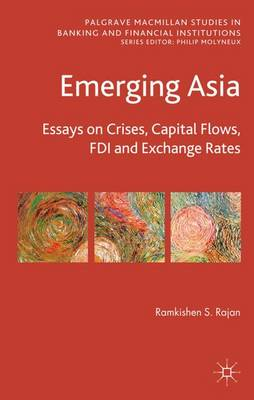Emerging Asia: Essays on Crises, Capital Flows, FDI and Exchange Rates - Palgrave Macmillan Studies in Banking and Financial Institutions (Hardback)
