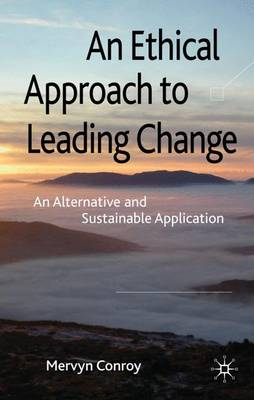 An Ethical Approach to Leading Change: An Alternative and Sustainable Application (Hardback)