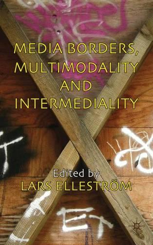 Media Borders, Multimodality and Intermediality (Hardback)