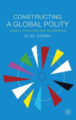 Constructing a Global Polity: Theory, Discourse and Governance (Hardback)