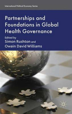 Partnerships and Foundations in Global Health Governance - International Political Economy Series (Hardback)