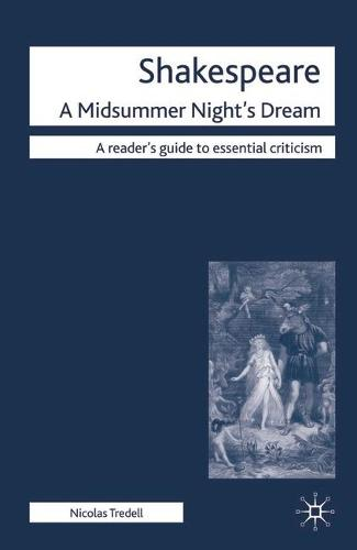 Shakespeare: A Midsummer Night's Dream - Readers' Guides to Essential Criticism (Hardback)
