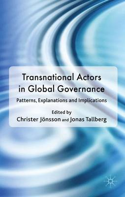 Transnational Actors in Global Governance: Patterns, Explanations and Implications (Hardback)