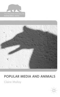 Popular Media and Animals - The Palgrave Macmillan Animal Ethics Series (Hardback)
