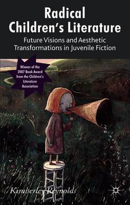 Radical Children's Literature: Future Visions and Aesthetic Transformations in Juvenile Fiction (Paperback)