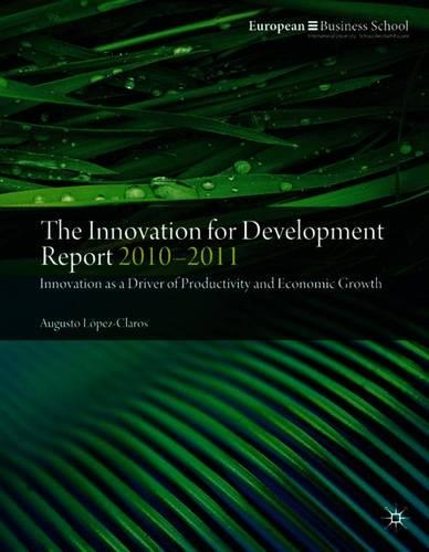 The Innovation for Development Report 2010-2011: Innovation as a Driver of Productivity and Economic Growth (Paperback)