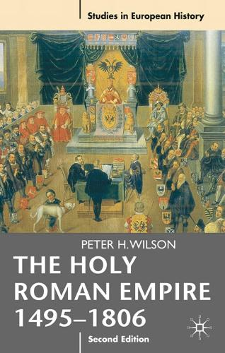 The Holy Roman Empire 1495-1806 - Studies in European History (Paperback)