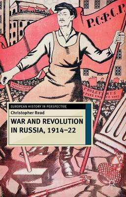 War and Revolution in Russia, 1914-22: The Collapse of Tsarism and the Establishment of Soviet Power - European History in Perspective (Paperback)