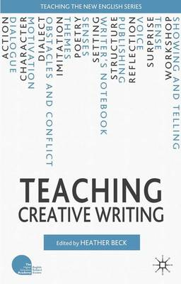Teaching Creative Writing - Teaching the New English (Hardback)