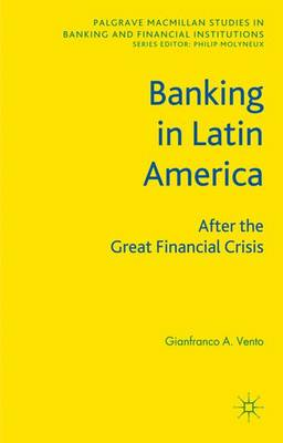 Banking in Latin America: After the Great Financial Crisis - Palgrave Macmillan Studies in Banking and Financial Institutions (Hardback)