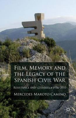 Film, Memory and the Legacy of the Spanish Civil War: Resistance and Guerrilla 1936-2010 (Hardback)