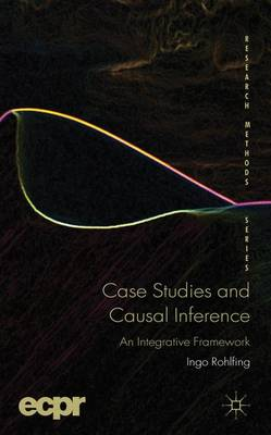 Case Studies and Causal Inference: An Integrative Framework - ECPR Research Methods (Hardback)