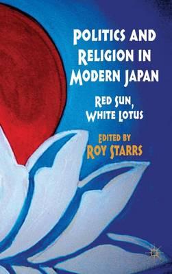 Politics and Religion in Modern Japan: Red Sun, White Lotus (Hardback)