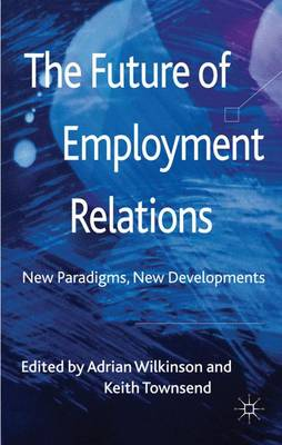 The Future of Employment Relations: New Paradigms, New Developments (Hardback)