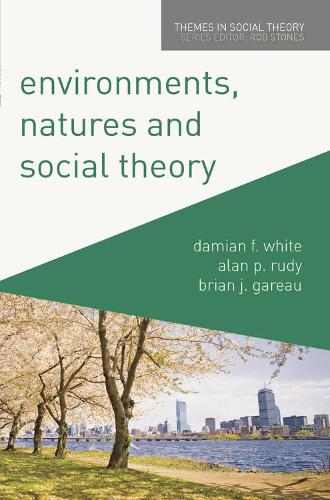 Environments, Natures and Social Theory: Towards a Critical Hybridity - Themes in Social Theory (Paperback)