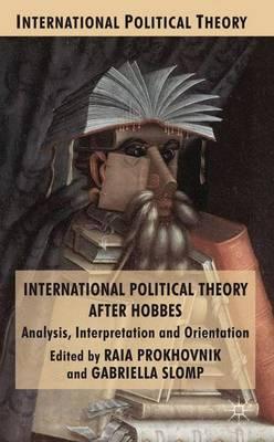 International Political Theory after Hobbes: Analysis, Interpretation and Orientation - International Political Theory (Hardback)