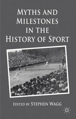 Myths and Milestones in the History of Sport (Hardback)