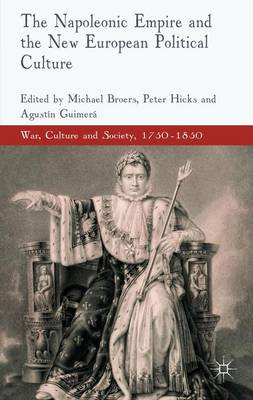 The Napoleonic Empire and the New European Political Culture - War, Culture and Society, 1750-1850 (Hardback)