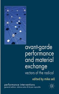 Avant-Garde Performance and Material Exchange: Vectors of the Radical - Performance Interventions (Hardback)