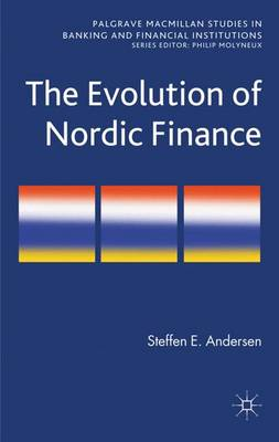 The Evolution of Nordic Finance - Palgrave Macmillan Studies in Banking and Financial Institutions (Hardback)