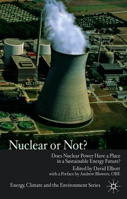 Nuclear Or Not?: Does Nuclear Power Have a Place in a Sustainable Energy Future? - Energy, Climate and the Environment (Paperback)