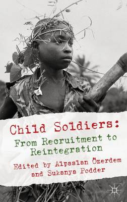 Child Soldiers: From Recruitment to Reintegration (Hardback)