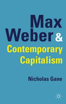 Max Weber and Contemporary Capitalism (Hardback)
