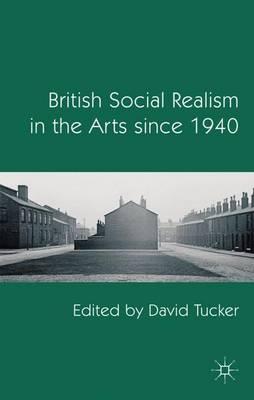 British Social Realism in the Arts since 1940 (Hardback)