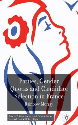 Parties, Gender Quotas and Candidate Selection in France - French Politics, Society and Culture (Hardback)