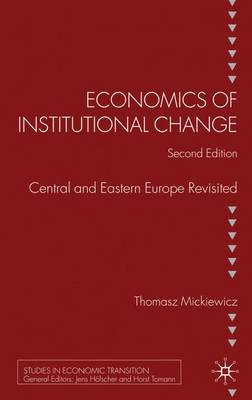 Economics of Institutional Change: Central and Eastern Europe Revisited - Studies in Economic Transition (Hardback)