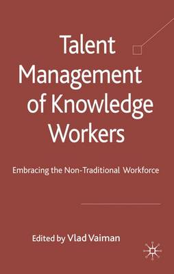 Talent Management of Knowledge Workers: Embracing the Non-Traditional Workforce (Hardback)