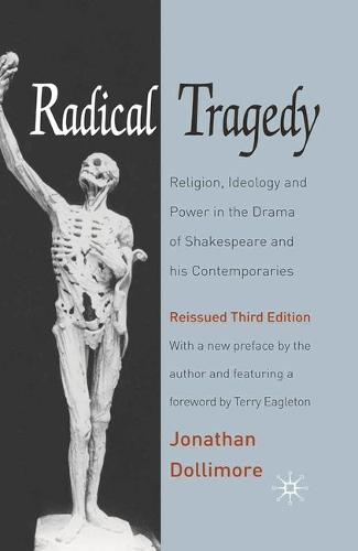 Radical Tragedy: Religion, Ideology and Power in the Drama of Shakespeare and his Contemporaries, Third Edition (Paperback)