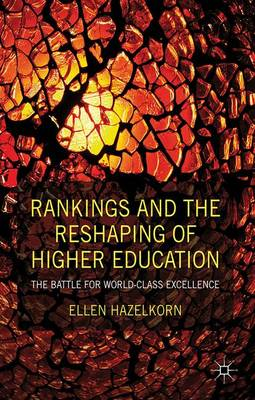 Rankings and the Reshaping of Higher Education: The Battle for World-Class Excellence (Hardback)