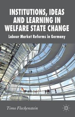 Institutions, Ideas and Learning in Welfare State Change: Labour Market Reforms in Germany - New Perspectives in German Political Studies (Hardback)
