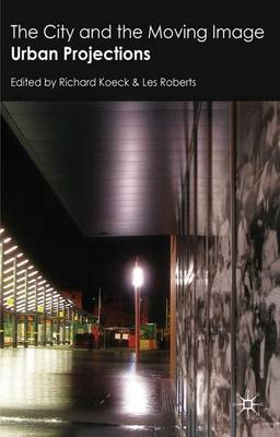 The City and the Moving Image: Urban Projections (Hardback)