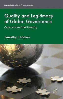 Quality and Legitimacy of Global Governance: Case Lessons from Forestry - International Political Economy Series (Hardback)