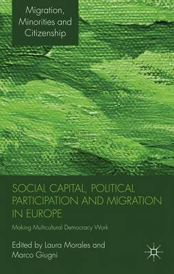 Social Capital, Political Participation and Migration in Europe: Making Multicultural Democracy Work? - Migration, Minorities and Citizenship (Hardback)