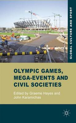 Olympic Games, Mega-Events and Civil Societies: Globalization, Environment, Resistance - Global Culture and Sport Series (Hardback)