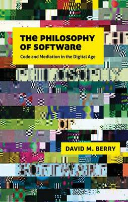 The Philosophy of Software: Code and Mediation in the Digital Age (Hardback)