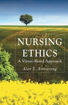 Nursing Ethics: A Virtue-Based Approach (Paperback)