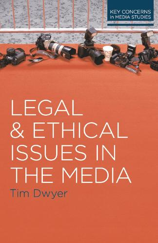 Legal and Ethical Issues in the Media - Key Concerns in Media Studies (Paperback)