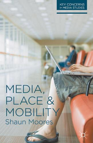 Media, Place and Mobility - Key Concerns in Media Studies (Paperback)