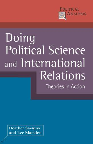Doing Political Science and International Relations: Theories in Action - Political Analysis (Hardback)