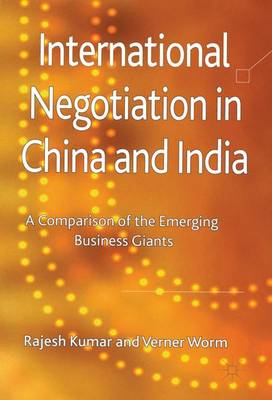 International Negotiation in China and India: A Comparison of the Emerging Business Giants (Hardback)