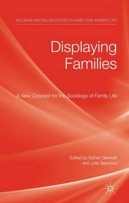 Displaying Families: A New Concept for the Sociology of Family Life - Palgrave Macmillan Studies in Family and Intimate Life (Hardback)