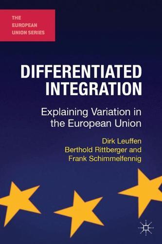 Differentiated Integration: Explaining Variation in the European Union - The European Union Series (Hardback)